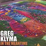 Greg Klyma In The Meantime