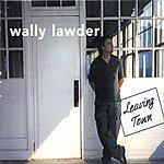 Wally Lawder Leaving Town