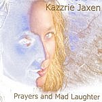 Kazzrie Jaxen Prayers And Mad Laughter