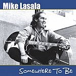 Mike Lasala Somewhere to Be