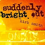 Kirk Smith Suddenly Bright Out