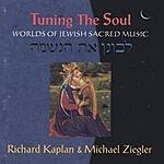 Richard Kaplan Tuning The Soul: Worlds Of Jewish Sacred Music