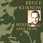 Bruce Kurnow Here And Now