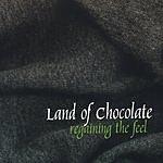 Land Of Chocolate Regaining The Feel