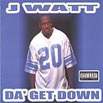 J. Watt Da' Get Down (Parental Advisory)