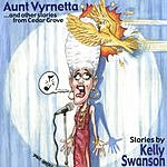 Kelly Swanson Aunt Vyrnetta... And Other Stories From Cedar Grove