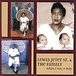 Lewis Jeter, Sr. & The Family When I Was A Baby