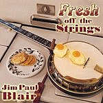 Jim Paul Blair Fresh Off The Strings