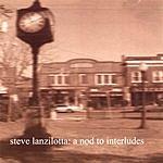 Steve Lanzilotta A Nod To Interludes