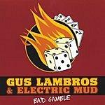 Gus Lambros & Electric Mud Bad Gamble
