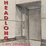 Larry Hirshberg Headlong