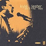 Kyle Jester Ain't No Way