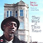 Larry Taylor Blues & Soul Band They Were In This House