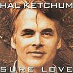 Hal Ketchum Sure Love