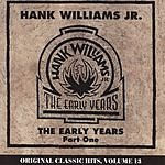 Hank Williams, Jr. Original Classic Hits, Vol.13: The Early Years, Part One