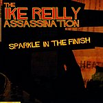 The Ike Reilly Assassination Sparkle In The Finish