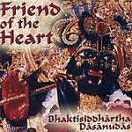 Bhaktisiddhartha Dasanudas Friend Of The Heart