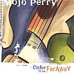 Mojo Perry Closer To The Far Away