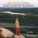 Linda Mushka Old Ghost Rising