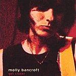 Molly Bancroft Get Closer