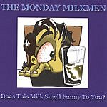 The Monday Milkmen Does This Milk Smell Funny To You?