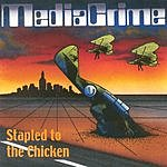 MediaCrime Stapled To The Chicken