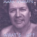 Mark Roberts What's Up?