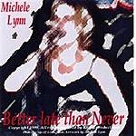 Michele Lynn Better Late Than Never