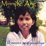 Minni K. Ang I'll Never Say Goodbye
