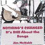 Jim McNabb Nothing's Changed. It's Still About The Songs