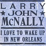 Larry John McNally I Love To Wake Up In New Orleans
