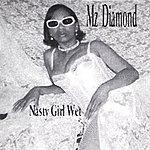 Mz. Diamond Nasty Girl Wet