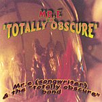 Mr. E. & The 'Totally Obscure' Band Mr. E The Totally Obscure