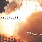 Myllhouse Burn My Memories