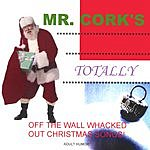 Mr. Cork Mr. Cork's Totally Off The Wall Whacked Out Christmas Songs! (Parental Advisory)
