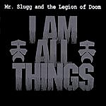 Mr. Slugg & The Legion Of Doom I Am All Things