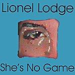 Lionel Lodge She's No Game