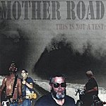 Mother Road This Is Not A Test