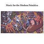 Modern Primitives Music For The Modern Primitive