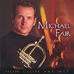 Michael Fair How Close Are We?