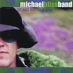 Michael Bliss Band Sit And Watch It Spin