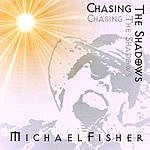 Michael Fisher Chasing The Shadows