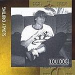 Lou Dog Slowly Drifting