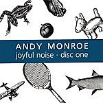 Andy Monroe Joyful Noise: Disc One
