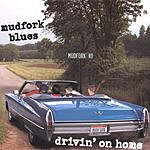 Mudfork Blues Drivin' On Home