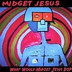 Midget Jesus What Would Midget Jesus Do?