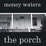 Money Waters The Porch (Parental Advisory)