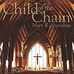 Mary K. Shanahan Child Of The Chain