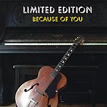 Limited Edition Because Of You