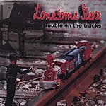 Lonesome Steve Trouble On The Tracks